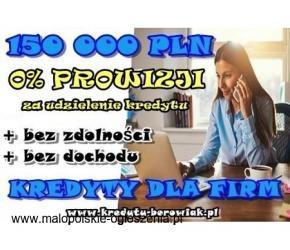 KREDYTY DLA FIRM – NA STRACIE! 150 000 PLN ! PROWIZJA BANKOWA 0 %
